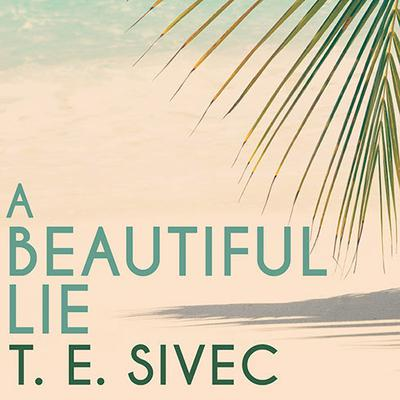 A Beautiful Lie by T. E. Sivec audiobook