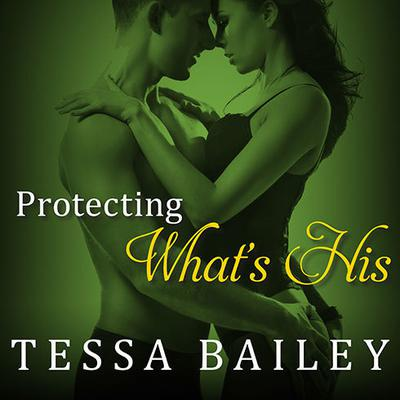 Protecting What's His by Tessa Bailey audiobook