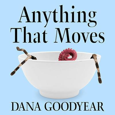 Anything That Moves by Dana Goodyear audiobook