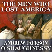 The Men Who Lost America by  Andrew Jackson O'Shaughnessy audiobook