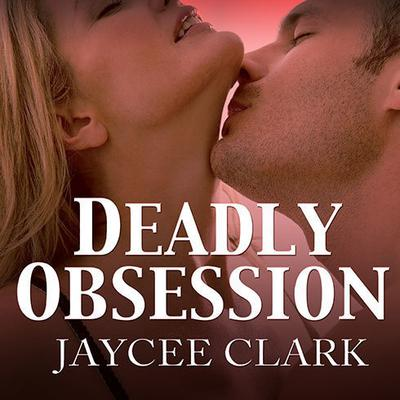 Deadly Obsession by Jaycee Clark audiobook