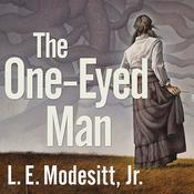 The One-Eyed Man by  L. E. Modesitt Jr. audiobook