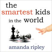 The Smartest Kids in the World by  Amanda Ripley audiobook