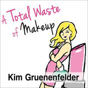 A Total Waste of Makeup by  Kim Gruenenfelder audiobook