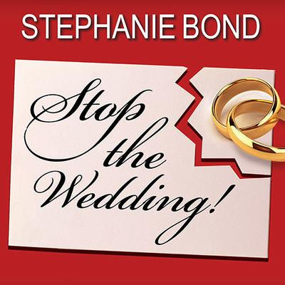 Stop the Wedding! by Stephanie Bond audiobook