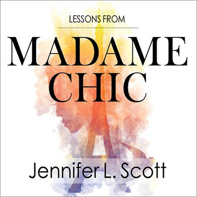 Lessons from Madame Chic by Jennifer L. Scott audiobook