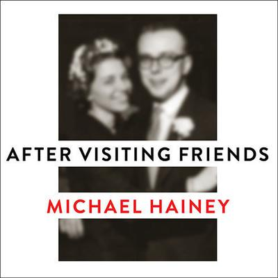After Visiting Friends by Michael Hainey audiobook