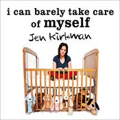 I Can Barely Take Care of Myself by  Jen Kirkman audiobook