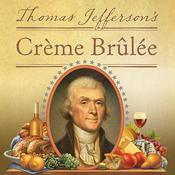 Thomas Jefferson's Creme Brulee by  Thomas J. Craughwell audiobook