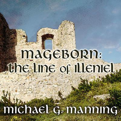 Mageborn: The Line of Illeniel by Michael G. Manning audiobook