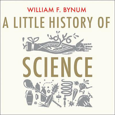 A Little History of Science by William F. Bynum audiobook