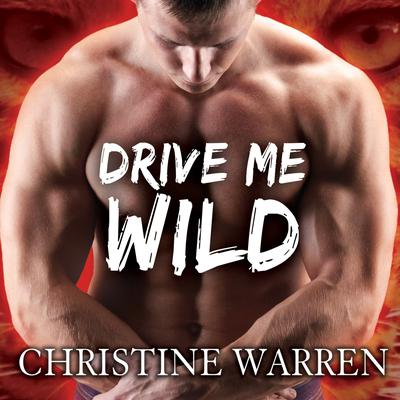 Drive Me Wild by Christine Warren audiobook