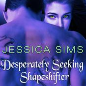 Desperately Seeking Shapeshifter by  Jessica Sims audiobook