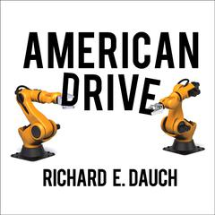 American Drive by Richard E. Dauch audiobook