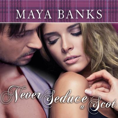 Never Seduce a Scot by Maya Banks audiobook