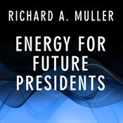 Energy for Future Presidents by  Richard A. Muller audiobook