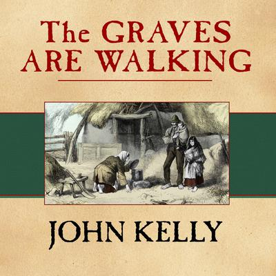 The Graves Are Walking by John Kelly audiobook
