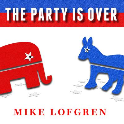 The Party Is Over by Mike Lofgren audiobook