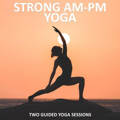 Strong AM - PM Yoga by Sue Fuller audiobook
