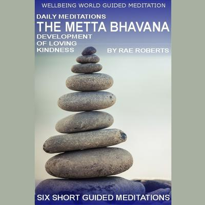 Daily Meditations: The Metta Bhavana by Rae Roberts audiobook