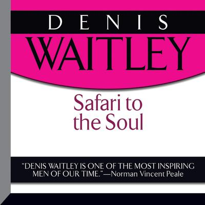 Safari to the Soul by Denis Waitley audiobook