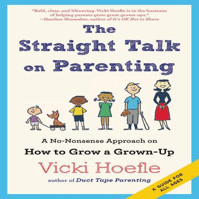 The Straight Talk on Parenting by Vicki Hoefle audiobook
