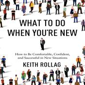 What to Do When You're New by  Keith Rollag audiobook