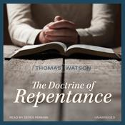 The Doctrine of Repentance by  Thomas Watson audiobook
