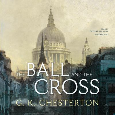 The Ball and the Cross by G. K. Chesterton audiobook