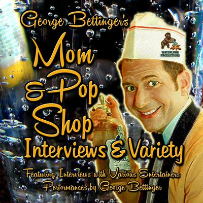George Bettinger's Mom & Pop Shop Interviews & Variety by George Bettinger audiobook