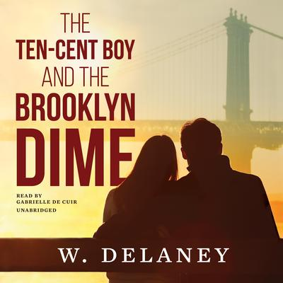 The Ten-Cent Boy and the Brooklyn Dime by W. DeLaney audiobook