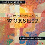 The Dangerous Act of Worship by  Mark Labberton audiobook
