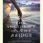 The Incident on the Bridge by  Laura McNeal audiobook