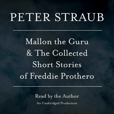 Mallon the Guru & The Collected Short Stories of Freddie Prothero by Peter Straub audiobook