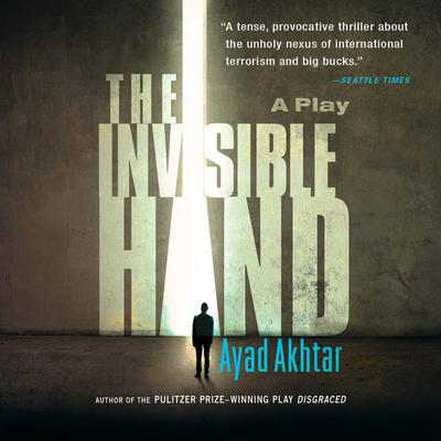 The Invisible Hand by Ayad Akhtar audiobook