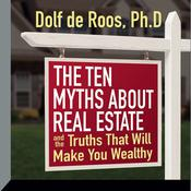 The Ten Myths About Real Estate by  Dolf de Roos PhD audiobook