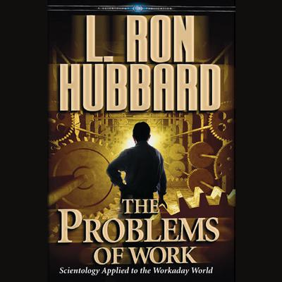 The Problems of Work by L. Ron Hubbard audiobook