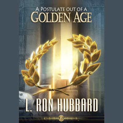 A Postulate Out of a Golden Age by L. Ron Hubbard audiobook