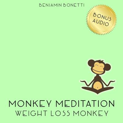 Weight Loss Monkey Meditation by Benjamin  Bonetti audiobook
