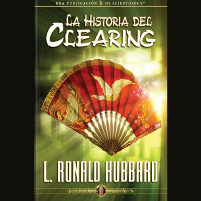 La Historia del Clearing (The History of Clearing, Spanish Edition) by L. Ron Hubbard audiobook