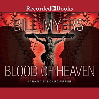 Blood of Heaven by Bill Myers audiobook