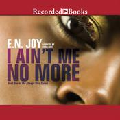 I Ain't Me No More by  E. N. Joy audiobook