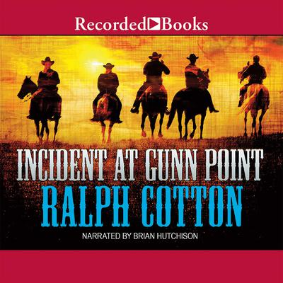 Incident at Gunn Point by Ralph Cotton audiobook