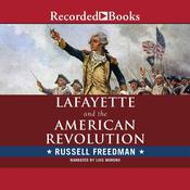 Lafayette and the American Revolution by  Russell Freedman audiobook