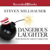 Dangerous Laughter by  Steven Millhauser audiobook