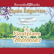The Floatplane Notebooks by  Clyde Edgerton audiobook