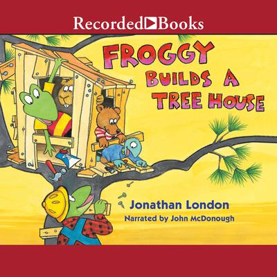 Froggy Builds a Treehouse by Jonathan London audiobook