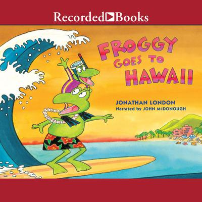 Froggy Goes to Hawaii by Jonathan London audiobook