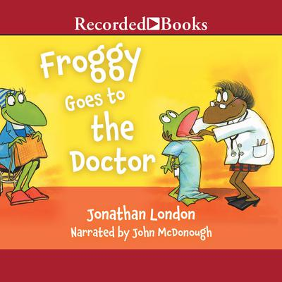 Froggy Goes To the Doctor by Jonathan London audiobook