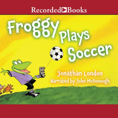 Froggy Plays Soccer by Jonathan London audiobook